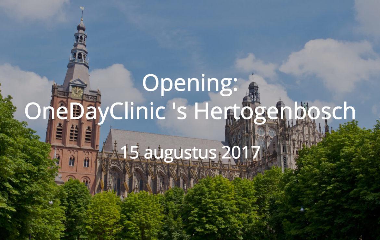 15 augustus – Opening OneDayClinic Den Bosch